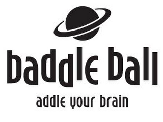 mark for BADDLE BALL ADDLE YOUR BRAIN, trademark #85841142