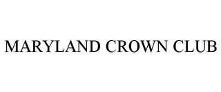 mark for MARYLAND CROWN CLUB, trademark #85841333