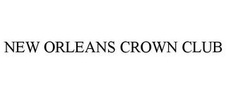 mark for NEW ORLEANS CROWN CLUB, trademark #85841338