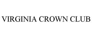 mark for VIRGINIA CROWN CLUB, trademark #85841342