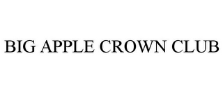 mark for BIG APPLE CROWN CLUB, trademark #85841346