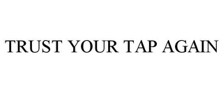 mark for TRUST YOUR TAP AGAIN, trademark #85841348