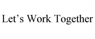 mark for LET'S WORK TOGETHER, trademark #85841519