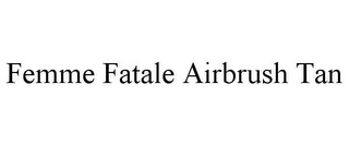 mark for FEMME FATALE AIRBRUSH TAN, trademark #85841578