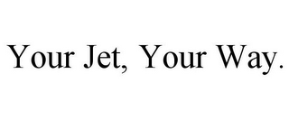 mark for YOUR JET, YOUR WAY., trademark #85841751