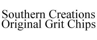 mark for SOUTHERN CREATIONS ORIGINAL GRIT CHIPS, trademark #85841843