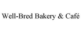 mark for WELL-BRED BAKERY & CAFÉ, trademark #85841986