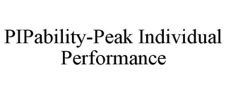 mark for PIPABILITY-PEAK INDIVIDUAL PERFORMANCE, trademark #85842006