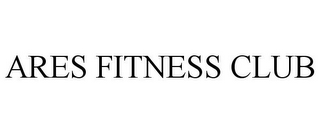 mark for ARES FITNESS CLUB, trademark #85842137