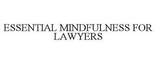 mark for ESSENTIAL MINDFULNESS FOR LAWYERS, trademark #85842291