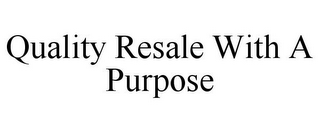 mark for QUALITY RESALE WITH A PURPOSE, trademark #85842702