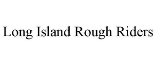 mark for LONG ISLAND ROUGH RIDERS, trademark #85843146