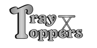 mark for TRAY TOPPERS T X, trademark #85843414