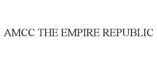 mark for AMCC THE EMPIRE REPUBLIC, trademark #85843586