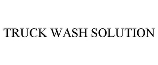 mark for TRUCK WASH SOLUTION, trademark #85843666