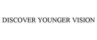 mark for DISCOVER YOUNGER VISION, trademark #85844056
