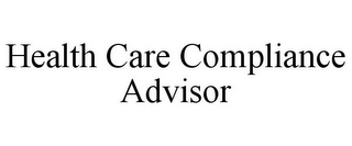 mark for HEALTH CARE COMPLIANCE ADVISOR, trademark #85844403