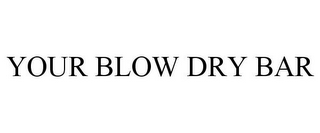 mark for YOUR BLOW DRY BAR, trademark #85844710