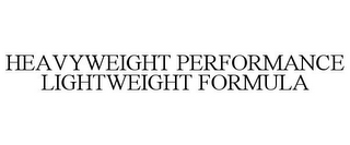 mark for HEAVYWEIGHT PERFORMANCE LIGHTWEIGHT FORMULA, trademark #85844945