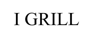 mark for I GRILL, trademark #85845366