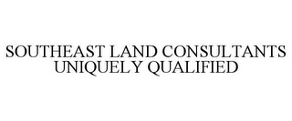 mark for SOUTHEAST LAND CONSULTANTS UNIQUELY QUALIFIED, trademark #85845457