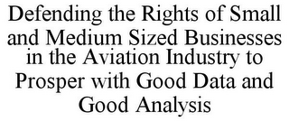 mark for DEFENDING THE RIGHTS OF SMALL AND MEDIUM SIZED BUSINESSES IN THE AVIATION INDUSTRY TO PROSPER WITH GOOD DATA AND GOOD ANALYSIS, trademark #85845468