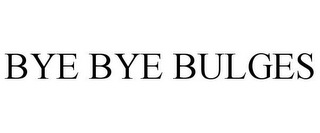 mark for BYE BYE BULGES, trademark #85845498