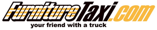 mark for FURNITURETAXI.COM YOUR FRIEND WITH A TRUCK, trademark #85845663
