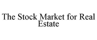 mark for THE STOCK MARKET FOR REAL ESTATE, trademark #85845761