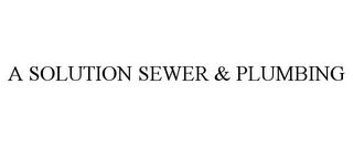 mark for A SOLUTION SEWER & PLUMBING, trademark #85845773