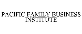 mark for PACIFIC FAMILY BUSINESS INSTITUTE, trademark #85845986