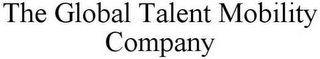 mark for THE GLOBAL TALENT MOBILITY COMPANY, trademark #85846128