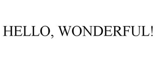 mark for HELLO, WONDERFUL!, trademark #85846535