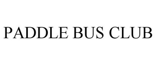 mark for PADDLE BUS CLUB, trademark #85846914