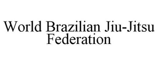 mark for WORLD BRAZILIAN JIU-JITSU FEDERATION, trademark #85847180