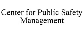 mark for CENTER FOR PUBLIC SAFETY MANAGEMENT, trademark #85847203