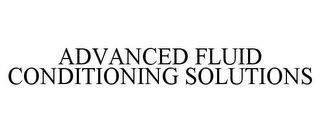 mark for ADVANCED FLUID CONDITIONING SOLUTIONS, trademark #85847225