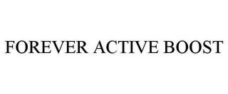 mark for FOREVER ACTIVE BOOST, trademark #85847244