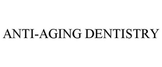 mark for ANTI-AGING DENTISTRY, trademark #85847261