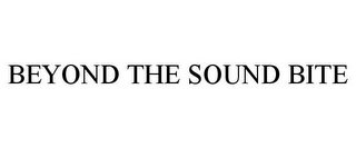 mark for BEYOND THE SOUND BITE, trademark #85847287