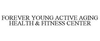 mark for FOREVER YOUNG ACTIVE AGING HEALTH & FITNESS CENTER, trademark #85847449