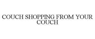 mark for COUCH SHOPPING FROM YOUR COUCH, trademark #85847499