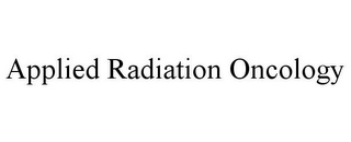 mark for APPLIED RADIATION ONCOLOGY, trademark #85847558