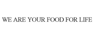 mark for WE ARE YOUR FOOD FOR LIFE, trademark #85847641