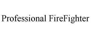 mark for PROFESSIONAL FIREFIGHTER, trademark #85847643