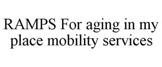 mark for RAMPS FOR AGING IN MY PLACE MOBILITY SERVICES, trademark #85847721