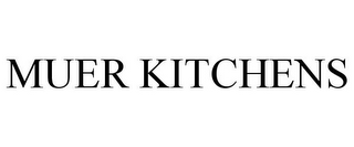 mark for MUER KITCHENS, trademark #85847782