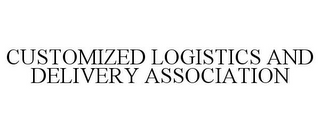 mark for CUSTOMIZED LOGISTICS AND DELIVERY ASSOCIATION, trademark #85847841