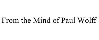 mark for FROM THE MIND OF PAUL WOLFF, trademark #85848187