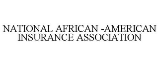 mark for NATIONAL AFRICAN -AMERICAN INSURANCE ASSOCIATION, trademark #85848415